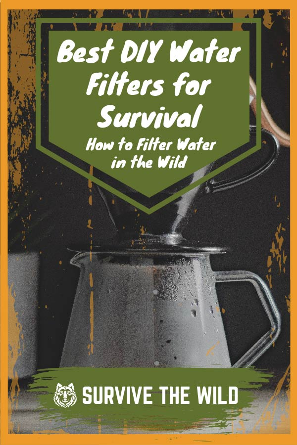 Best DIY Water Filters for Survival - How to Filter Water ...